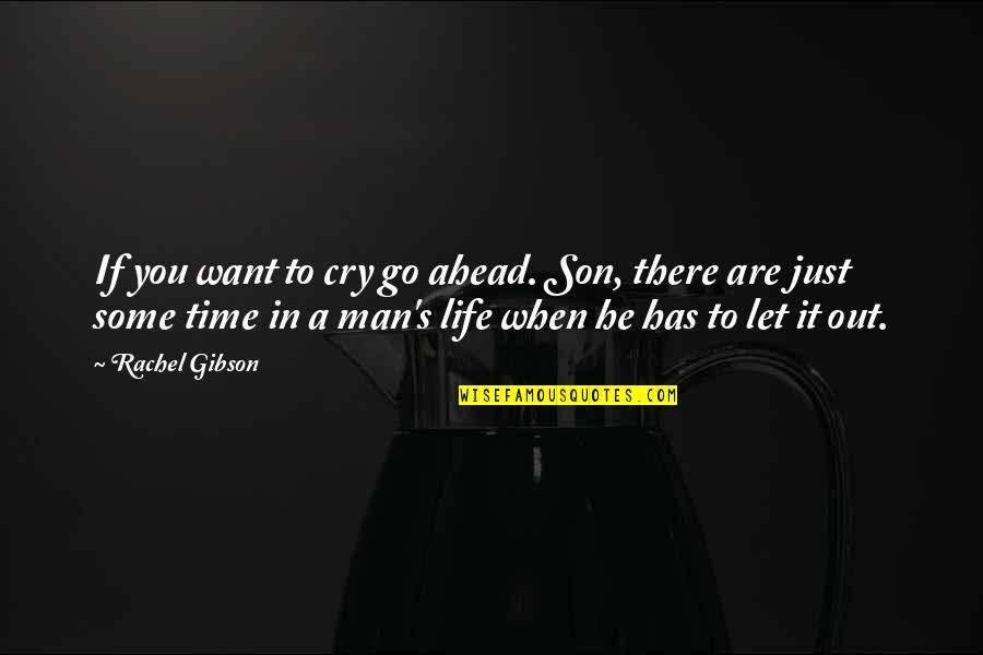 Let You Go Quotes By Rachel Gibson: If you want to cry go ahead. Son,
