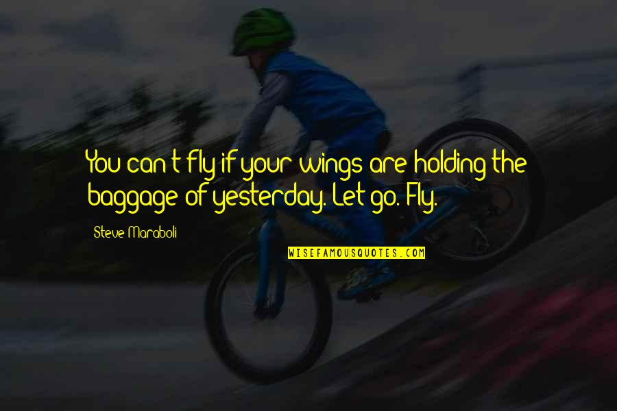 Let You Go Quotes By Steve Maraboli: You can't fly if your wings are holding