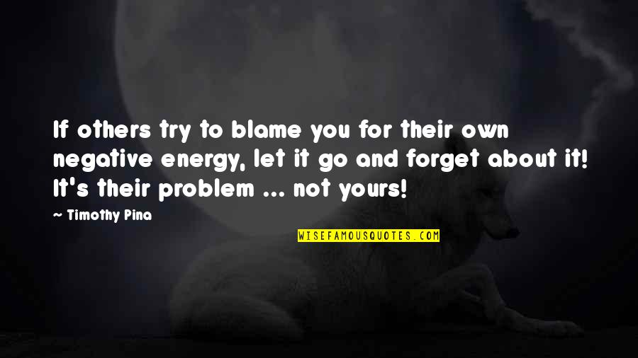 Let You Go Quotes By Timothy Pina: If others try to blame you for their