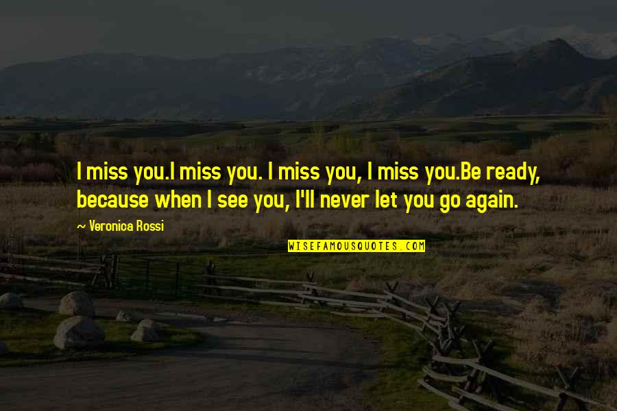 Let You Go Quotes By Veronica Rossi: I miss you.I miss you. I miss you,