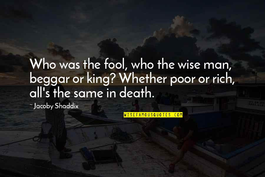 Let Your Soul Shine Quotes By Jacoby Shaddix: Who was the fool, who the wise man,
