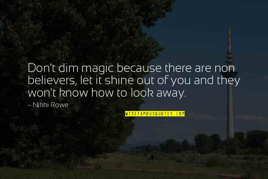 Let Your Soul Shine Quotes By Nikki Rowe: Don't dim magic because there are non believers,