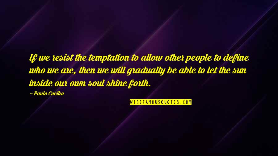 Let Your Soul Shine Quotes By Paulo Coelho: If we resist the temptation to allow other