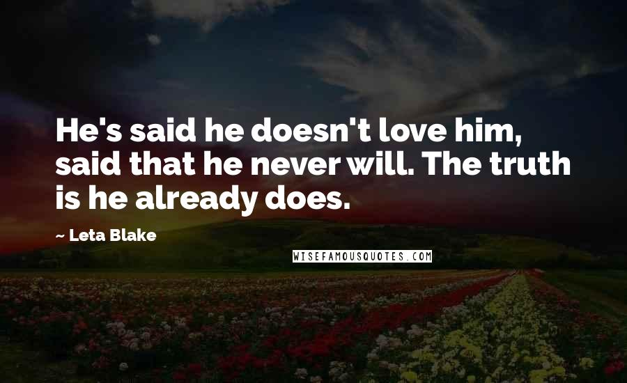 Leta Blake quotes: He's said he doesn't love him, said that he never will. The truth is he already does.