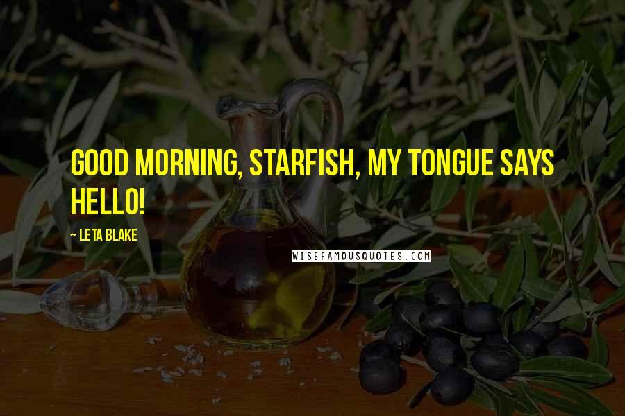 Leta Blake quotes: Good morning, starfish, my tongue says hello!