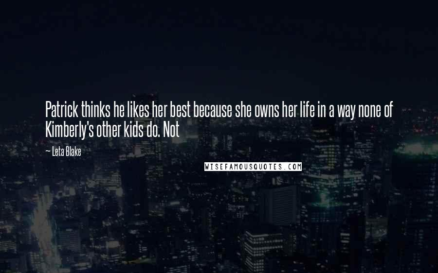 Leta Blake quotes: Patrick thinks he likes her best because she owns her life in a way none of Kimberly's other kids do. Not