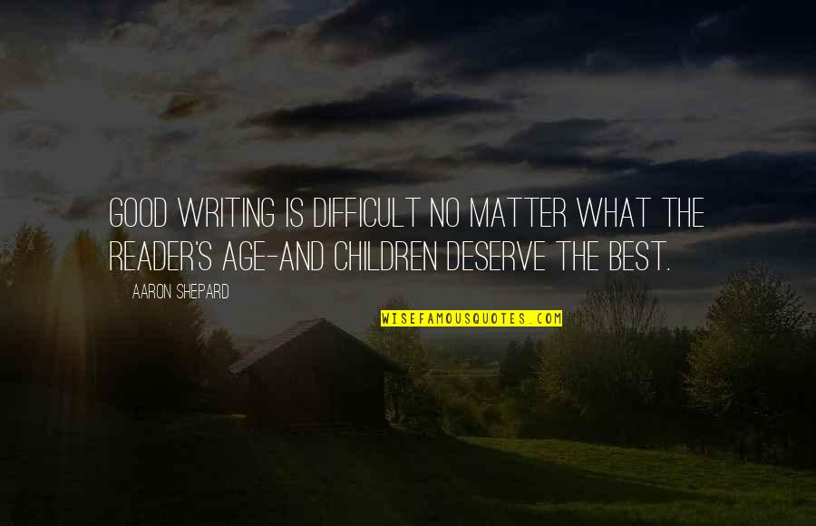 Lethargic Quotes By Aaron Shepard: Good writing is difficult no matter what the