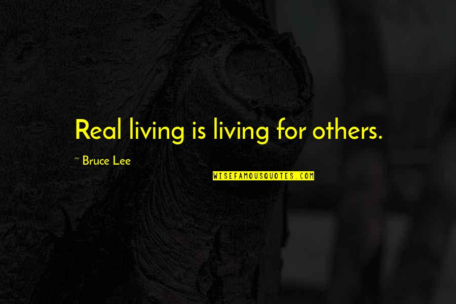 Lethargic Quotes By Bruce Lee: Real living is living for others.
