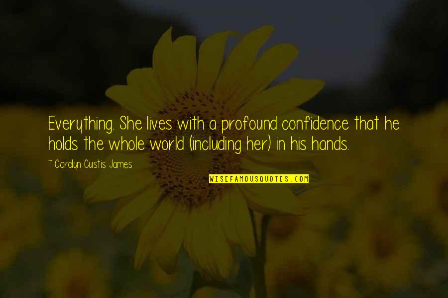 Lethargic Quotes By Carolyn Custis James: Everything. She lives with a profound confidence that