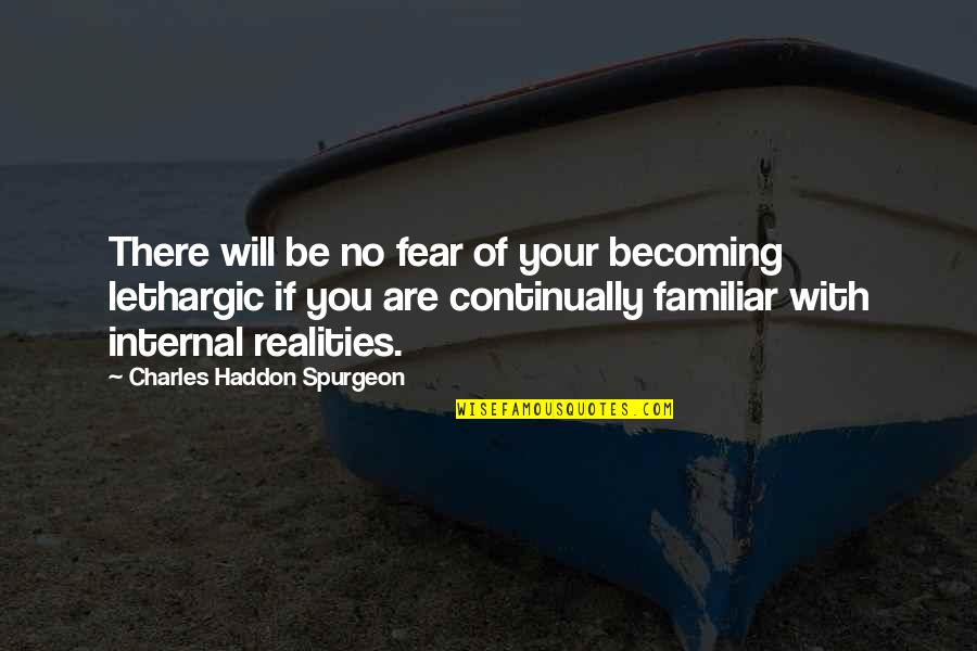 Lethargic Quotes By Charles Haddon Spurgeon: There will be no fear of your becoming