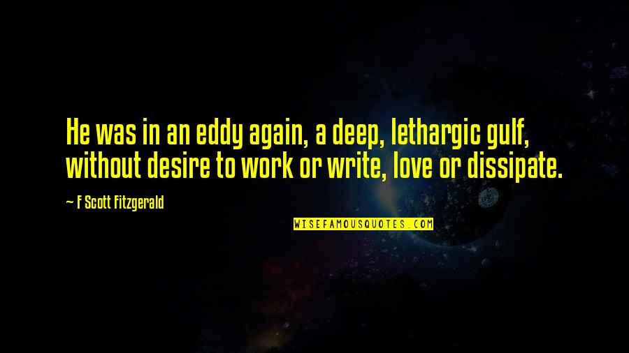 Lethargic Quotes By F Scott Fitzgerald: He was in an eddy again, a deep,