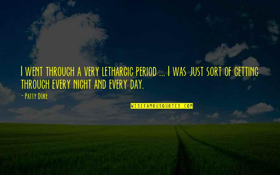 Lethargic Quotes By Patty Duke: I went through a very lethargic period ...