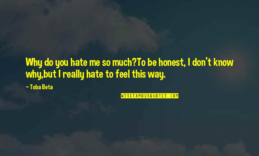 Lethargic Quotes By Toba Beta: Why do you hate me so much?To be