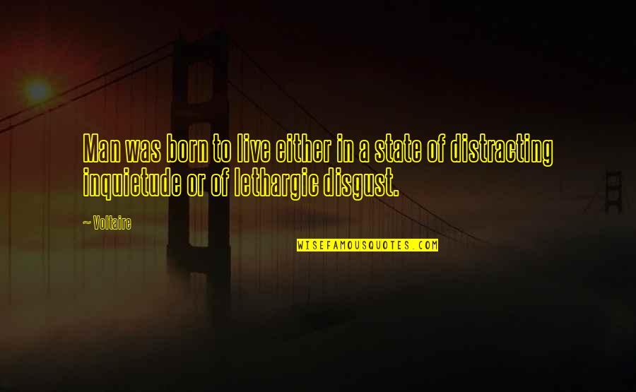 Lethargic Quotes By Voltaire: Man was born to live either in a