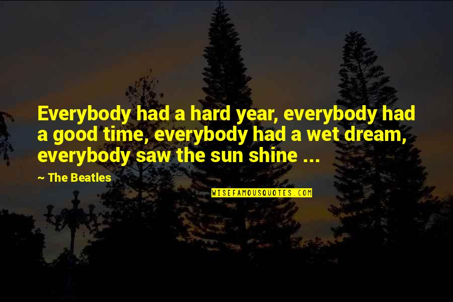 Letitbe Quotes By The Beatles: Everybody had a hard year, everybody had a