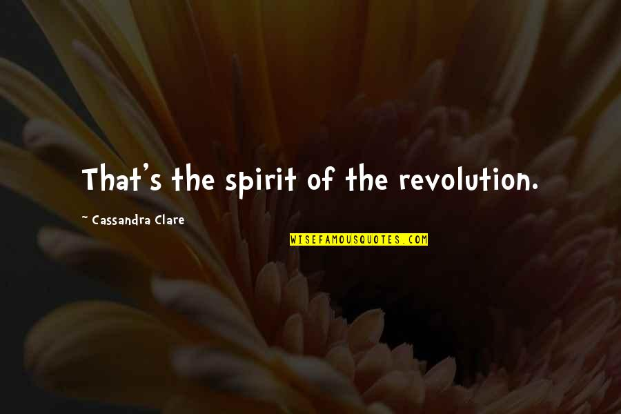 Let's Be Grateful Quotes By Cassandra Clare: That's the spirit of the revolution.