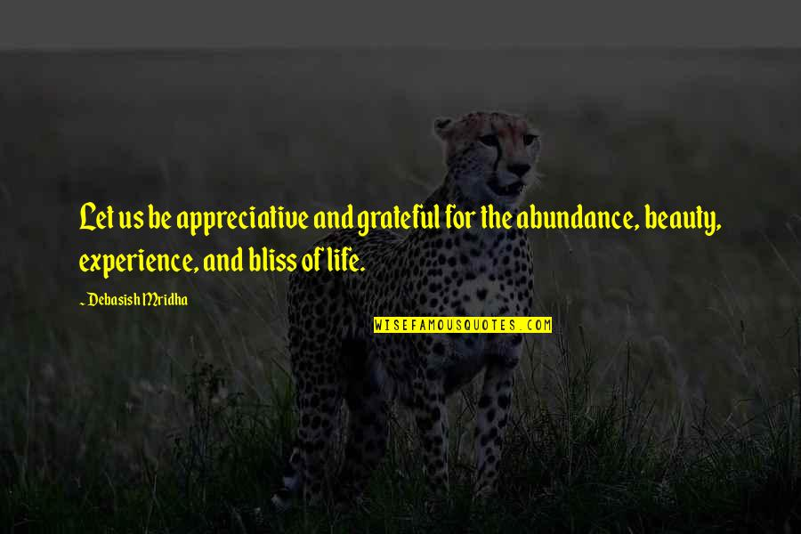 Let's Be Grateful Quotes By Debasish Mridha: Let us be appreciative and grateful for the