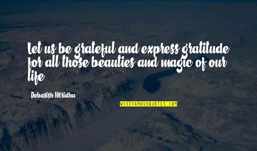 Let's Be Grateful Quotes By Debasish Mridha: Let us be grateful and express gratitude for
