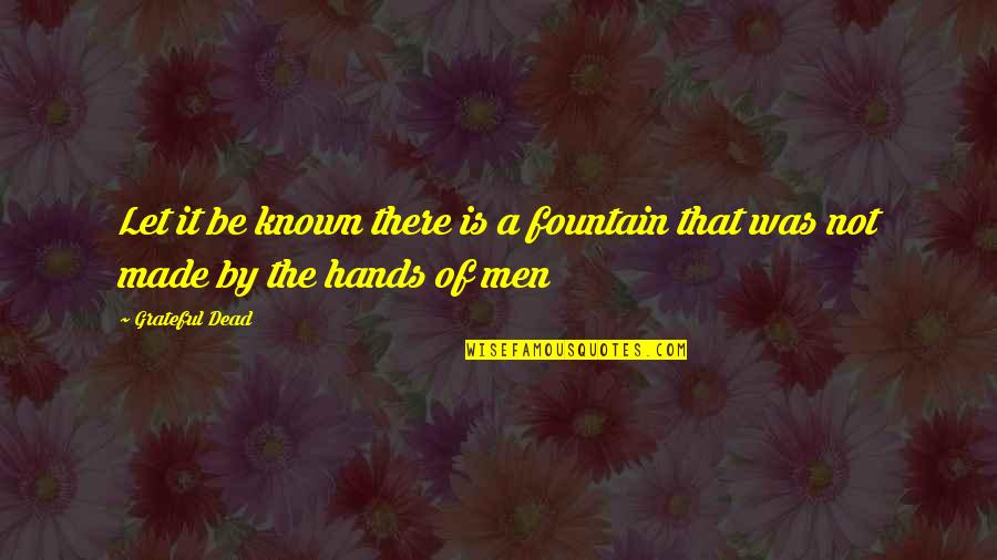 Let's Be Grateful Quotes By Grateful Dead: Let it be known there is a fountain