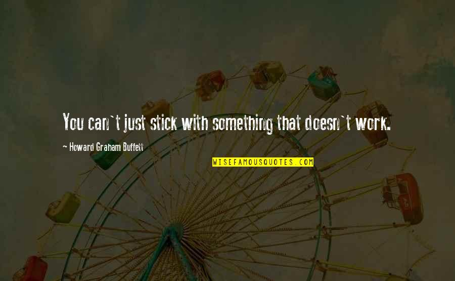 Let's Be Grateful Quotes By Howard Graham Buffett: You can't just stick with something that doesn't