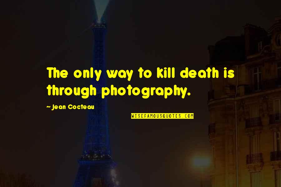 Let's Be Grateful Quotes By Jean Cocteau: The only way to kill death is through
