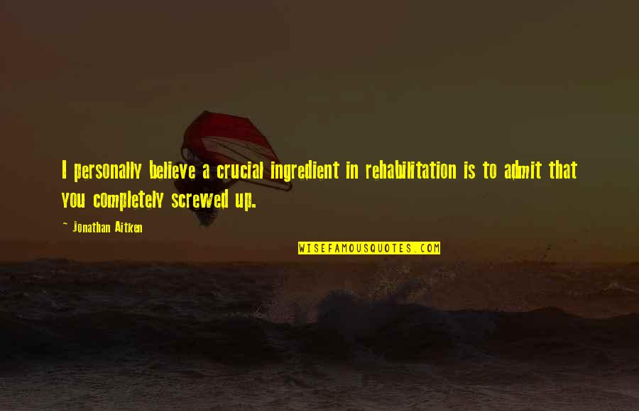 Let's Be Grateful Quotes By Jonathan Aitken: I personally believe a crucial ingredient in rehabilitation