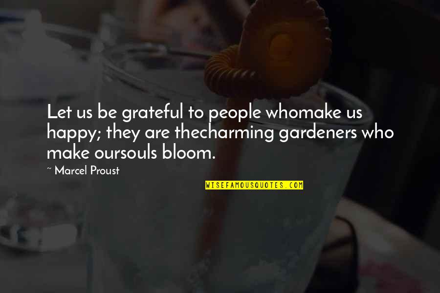 Let's Be Grateful Quotes By Marcel Proust: Let us be grateful to people whomake us