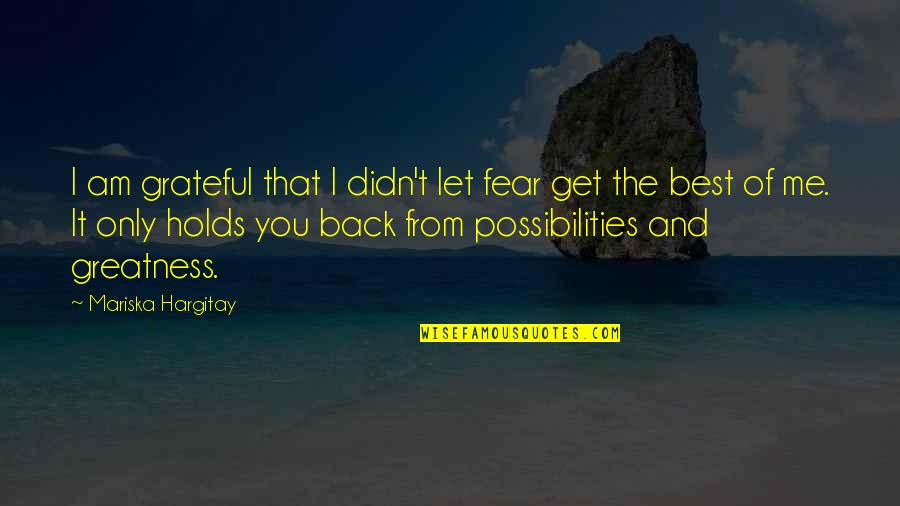 Let's Be Grateful Quotes By Mariska Hargitay: I am grateful that I didn't let fear