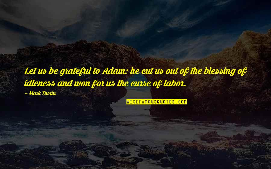 Let's Be Grateful Quotes By Mark Twain: Let us be grateful to Adam: he cut