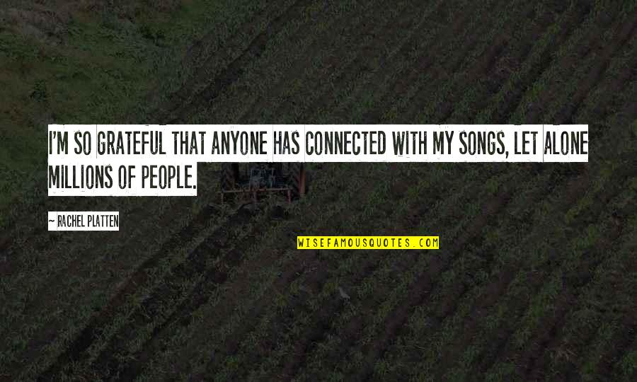 Let's Be Grateful Quotes By Rachel Platten: I'm so grateful that anyone has connected with