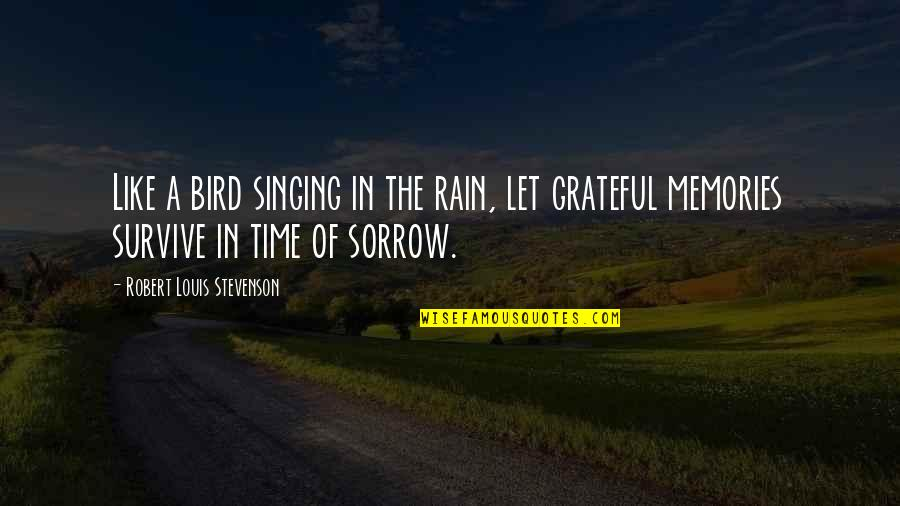 Let's Be Grateful Quotes By Robert Louis Stevenson: Like a bird singing in the rain, let