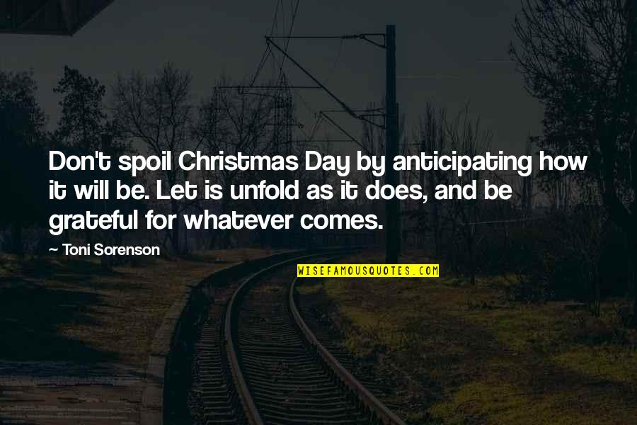 Let's Be Grateful Quotes By Toni Sorenson: Don't spoil Christmas Day by anticipating how it