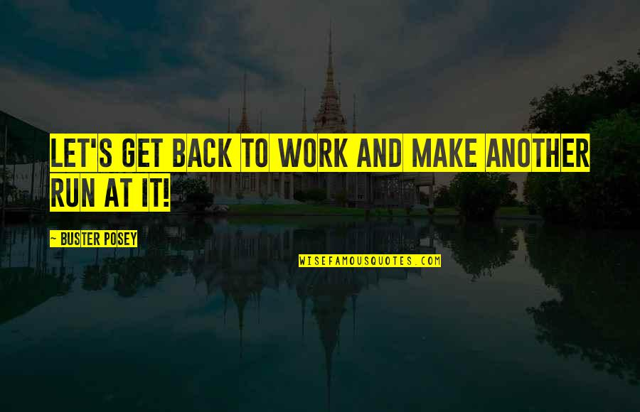 Let's Get Back To Work Quotes By Buster Posey: Let's get back to work and make another