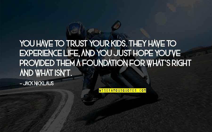 Lets Get Drunk And Eat Chicken Fingers Quotes By Jack Nicklaus: You have to trust your kids. They have