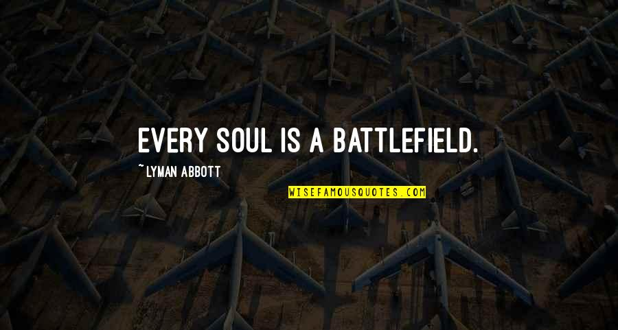 Lets Get Drunk And Eat Chicken Fingers Quotes By Lyman Abbott: Every soul is a battlefield.