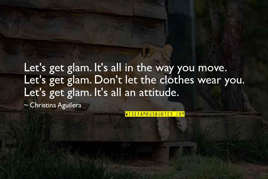 Let's Get Moving Quotes By Christina Aguilera: Let's get glam. It's all in the way