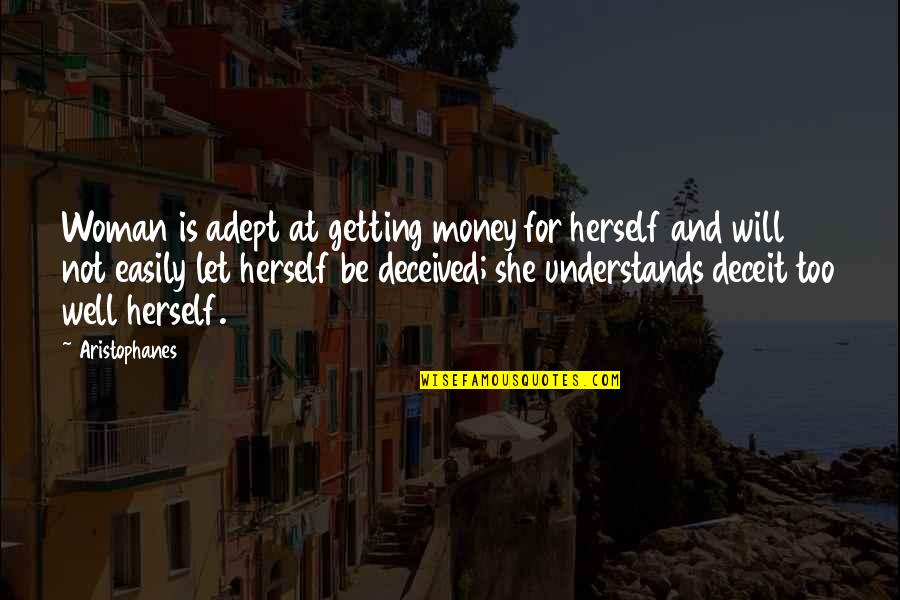 Let's Get This Money Quotes By Aristophanes: Woman is adept at getting money for herself