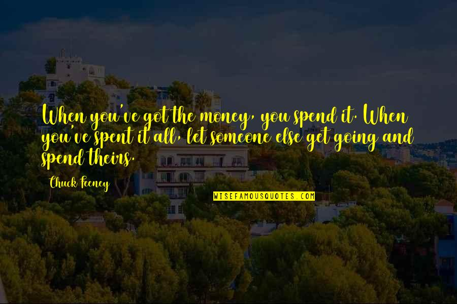 Let's Get This Money Quotes By Chuck Feeney: When you've got the money, you spend it.