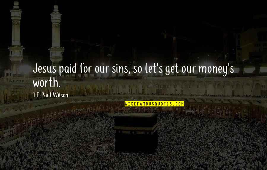 Let's Get This Money Quotes By F. Paul Wilson: Jesus paid for our sins, so let's get