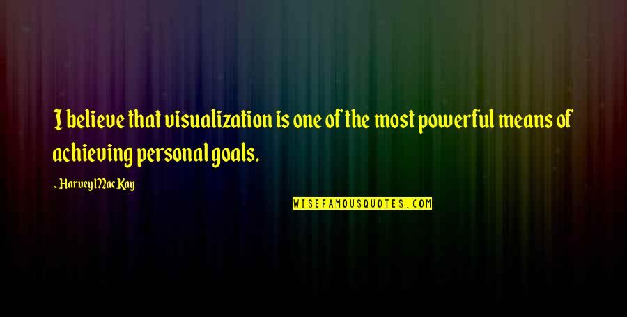 Let's Get This Money Quotes By Harvey MacKay: I believe that visualization is one of the