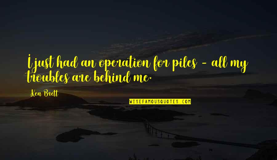 Let's Get This Money Quotes By Ken Brett: I just had an operation for piles -