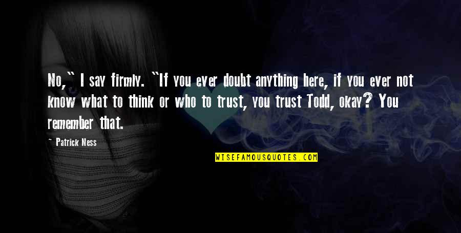 """Let's Get This Money Quotes By Patrick Ness: No,"""" I say firmly. """"If you ever doubt"""