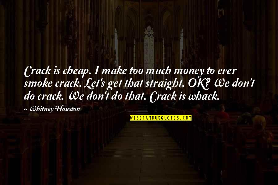 Let's Get This Money Quotes By Whitney Houston: Crack is cheap. I make too much money