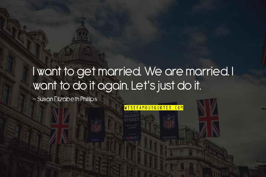 Let's Just Get Married Quotes By Susan Elizabeth Phillips: I want to get married. We are married.