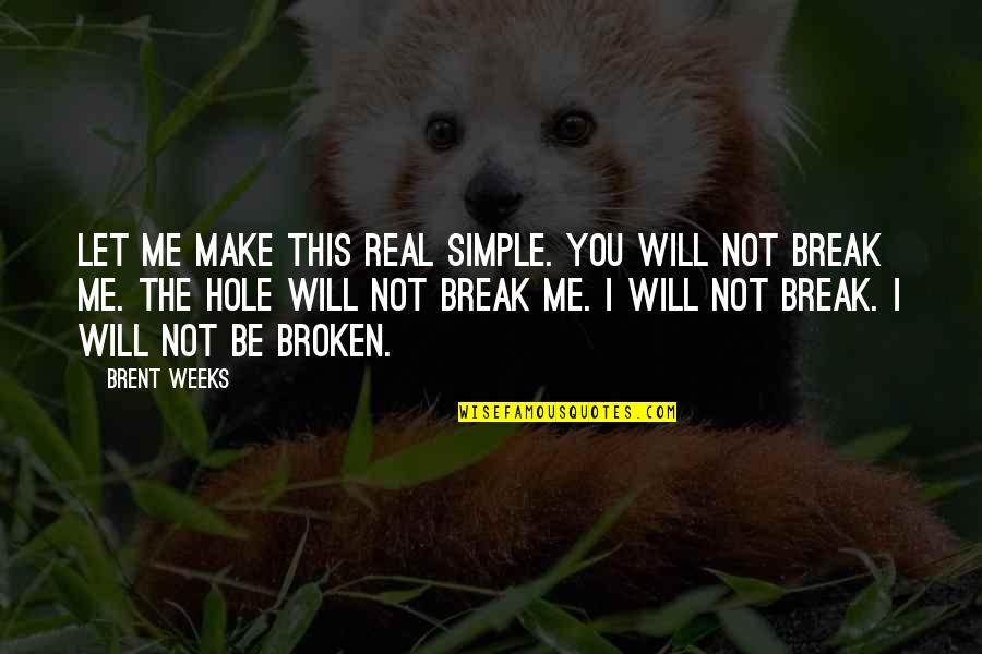 Let's Make It Simple Quotes By Brent Weeks: Let me make this real simple. You will