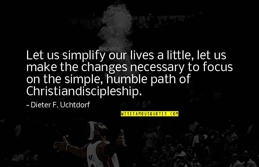Let's Make It Simple Quotes By Dieter F. Uchtdorf: Let us simplify our lives a little, let