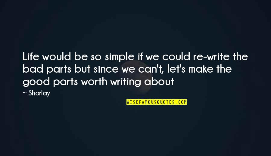 Let's Make It Simple Quotes By Sharlay: Life would be so simple if we could