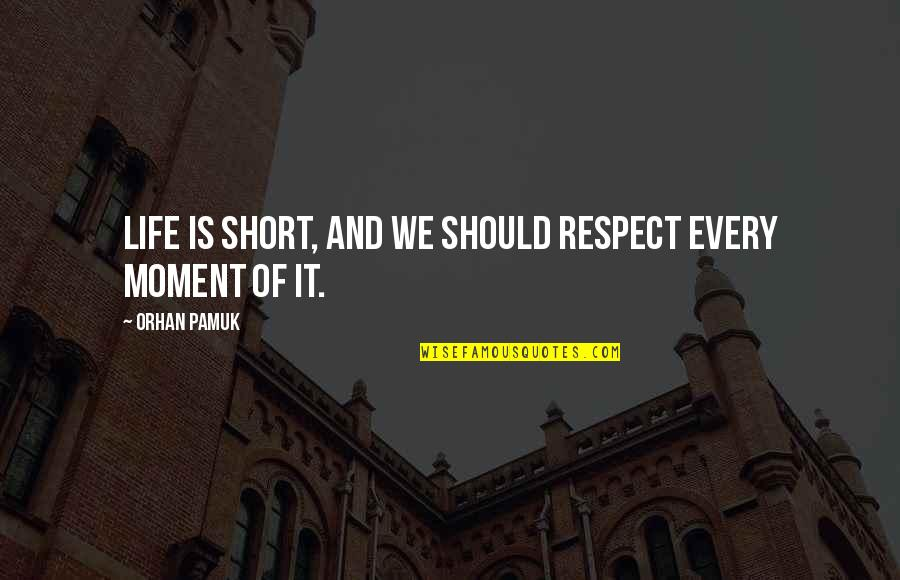 Let's Start The Party Quotes By Orhan Pamuk: Life is short, and we should respect every