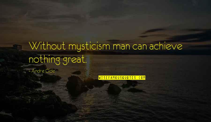 Let's Start With Forever Quotes By Andre Gide: Without mysticism man can achieve nothing great.