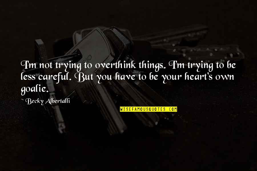 Let's Start With Forever Quotes By Becky Albertalli: I'm not trying to overthink things. I'm trying